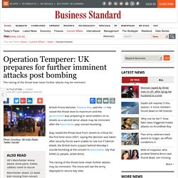 Operation Temperer: UK prepares for further imminent attacks post bombing