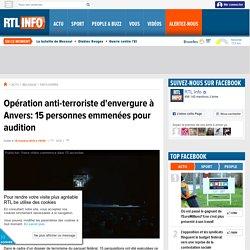 Opération anti-terroriste d'envergure à Anvers: 15 personnes emmenées pour audition