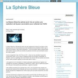 La Sphère Bleue: La Maison Blanche admet avoir mis en scène une opération de fausse vaccination pour collecter de l'ADN
