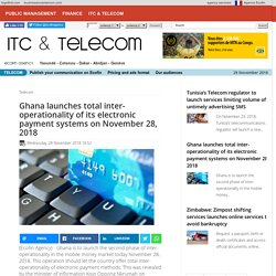 Ghana launches total inter-operationality of its electronic payment systems on November 28, 2018 - Ecofin Agency