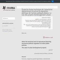 Quand le niveau technique de l'urbanisme opérationnel structure la régulation politique de l'action publique urbaine. Le cas des projets d'aménagement urbain