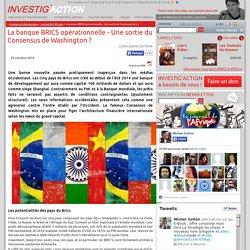 La banque BRICS opérationnelle - Une sortie du Consensus de Washington? - Investig'Action