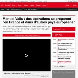 """Manuel Valls : des opérations se préparent """"en France et dans d'autres pays européens"""""""