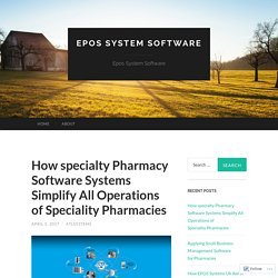 How specialty Pharmacy Software Systems Simplify All Operations of Speciality Pharmacies