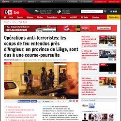 Opérations anti-terroristes: une fusillade serait en cours près d'Angleur et Amercoeur, dans la province de Liège