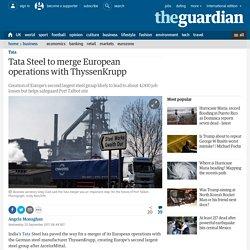 Tata Steel to merge European operations with ThyssenKrupp