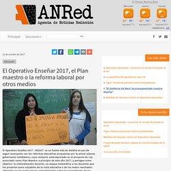 ANRed - El Operativo Enseñar 2017, el Plan maestro o la reforma laboral por otros medios