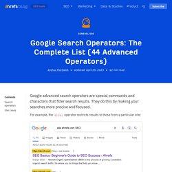 Google Search Operators: The Complete List (42 Advanced Operators)