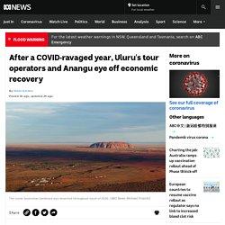 After a COVID-ravaged year, Uluru's tour operators and Anangu eye off economic recovery