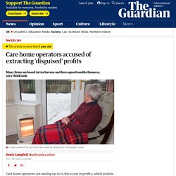 Care home operators accused of extracting 'disguised' profits