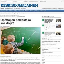 Opettajien palkastako säästöjä? - Mielipidekirjoitukset