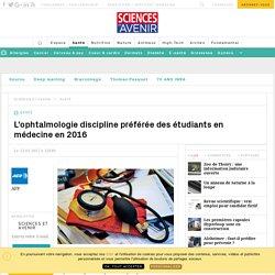 L'ophtalmologie discipline préférée des étudiants en médecine en 2016 - Sciencesetavenir.fr