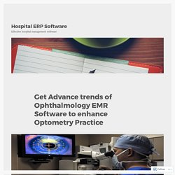 Get Advance trends of Ophthalmology EMR Software to enhance Optometry Practice – Hospital ERP Software