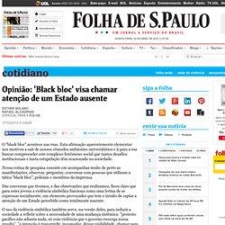 Cotidiano - Opinião: 'Black bloc' visa chamar atenção de um Estado ausente - 17/10