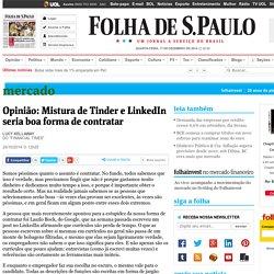 Opinião: Mistura de Tinder e LinkedIn seria boa forma de contratar - 20/10/2014 - Mercado