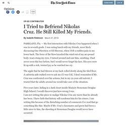 I Tried to Befriend Nikolas Cruz. He Still Killed My Friends.