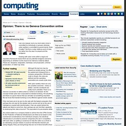Opinion: There is no Geneva Convention online - 05 Sep 2011 - Computing Opinion