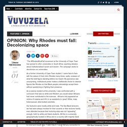 OPINION: Why Rhodes must fall: Decolonizing space – Wits Vuvuzela