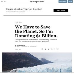 We Have to Save the Planet. So I'm Donating $1 Billion - NY Times Nov 2018