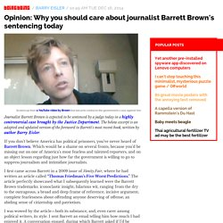 Opinion: Why you should care about journalist Barrett Brown's sentencing today
