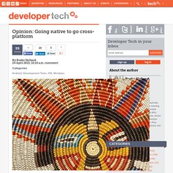 Opinion: Going native to go cross-platform
