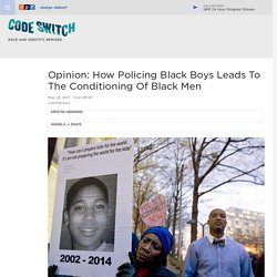 Opinion: How Policing Black Boys Leads To The Conditioning Of Black Men : Code Switch