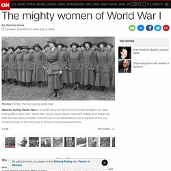 Opinion: The mighty women of World War I
