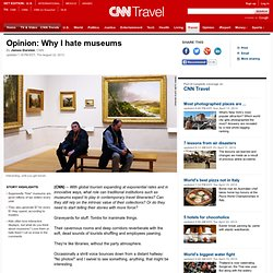 Opinion: Why I hate museums
