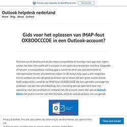 Gids voor het oplossen van IMAP-fout OX8OOCCCOE in een Outlook-account? – Outlook helpdesk nederland