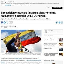 La oposición venezolana lanza una ofensiva contra Maduro con el respaldo de EE UU y Brasil