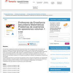 Temario de oposiciones - Profesores de Enseñanza Secundaria Matemáticas Problemas de exámenes de oposiciones volumen 1