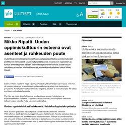Mikko Ripatti: Uuden oppimiskulttuurin esteenä ovat asenteet ja rohkeuden puute