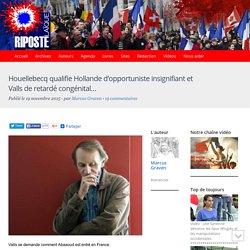 Houellebecq qualifie Hollande d'opportuniste insignifiant et Valls de retardé congénital...