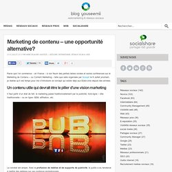 Marketing de contenu - une opportunité alternative?