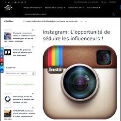 Instagram: L'opportunité de séduire les influenceurs !