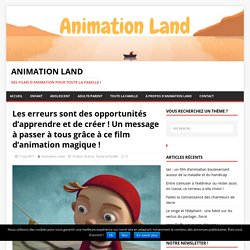 Les erreurs sont des opportunités d'apprendre et de créer ! Un message à passer à tous grâce à ce film d'animation magique ! – Animation Land