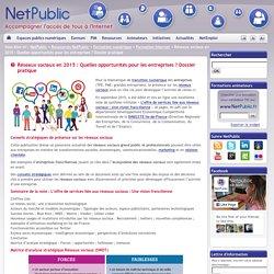 Réseaux sociaux en 2015 : Quelles opportunités pour les entreprises ? Dossier pratique