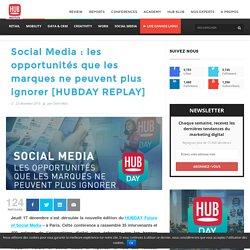 Social Media : les opportunités que les marques ne peuvent plus ignorer [HUBDAY REPLAY]
