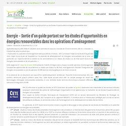 Energie - Sortie d'un guide portant sur les études d'opportunités en énergies renouvelables dans les opérations d'aménagement