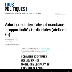 Valoriser son territoire : dynamisme et opportunités territoriales (atelier - 8h) — Tous Politiques ! internet