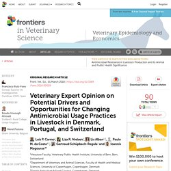FRONT. VET. SCI 01/03/18 Veterinary Expert Opinion on Potential Drivers and Opportunities for Changing Antimicrobial Usage Practices in Livestock in Denmark, Portugal, and Switzerland
