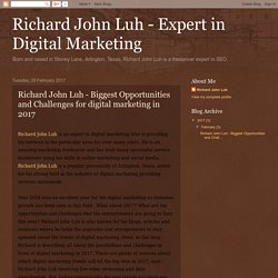 Richard John Luh - Expert in Digital Marketing : Richard John Luh - Biggest Opportunities and Challenges for digital marketing in 2017