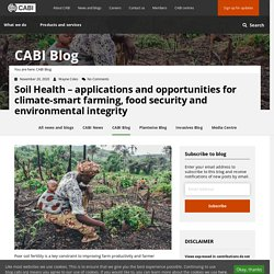 Soil Health - applications and opportunities for climate-smart farming, food security and environmental integrity - The CABI Blog