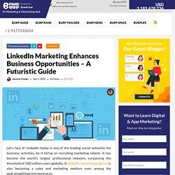 LinkedIn Marketing Enhances Business Opportunities – A Futuristic Guide