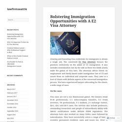 Bolstering Immigration Opportunities with A E2 Visa Attorney