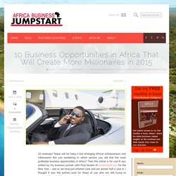 10 Business Opportunities in Africa That Will Create More Millionaires in 2015Africa Business Jump Start