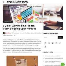 5 Quick Ways to Find Hidden Guest Blogging Opportunities - Techuniverses