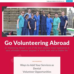 Ways to Add Your Services as Dental Volunteer Opportunities