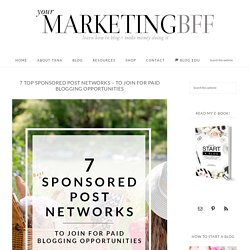 7 Top Sponsored Post Networks - to join for Paid Blogging Opportunities - yourmarketingbff.com