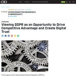 Viewing GDPR as an Opportunity to Drive Competitive Advantage and Create Digital Trust